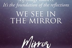What we see in the mirror…